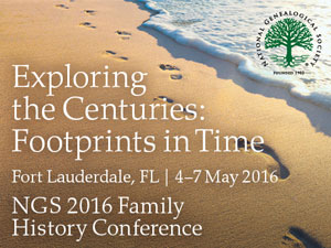 Exploring the Centuries: Footprints in Time - NGS 2016 Family History Conference